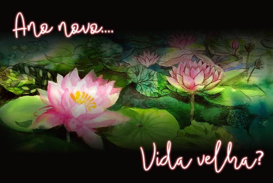 """Aquarela de Flor de Lotus onde se lê """"Ano Novo... Vida Velha?"""""""